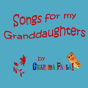 SONGS FOR MY GRANDDAUGHTERS
